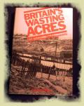 Britain's Wasting Acres: Land Use in a Changing Society Graham Mo