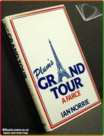 Plum's Grand Tour: A Farce Ian Norrie