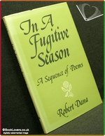 In A Fugitive Season: A Sequence of Poems Robert Dana