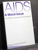 Aids - a Moral Issue: The Ethical, Legal and Social Aspects Edite