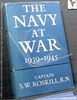 The Navy at War 1939-1945 S. W. (Stephen Wentworth) Roskill